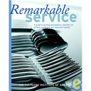 Remarkable Service<sup>SM</sup>: A Guide to Winning and Keeping Customers for Servers, Managers, and Restaurant Owners