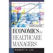 Economics for Healthcare Managers by Lee, Robert H., 9781640550483