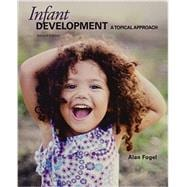 Infant Development A Topical Approach by Fogel, Alan, 9781597380607
