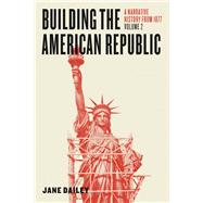 Building the American Republic by Dailey, Jane, 9780226300825