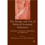 The Design and Use of Political Economy Indicators Challenges of Definition, Aggregation, and Application