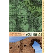 Contemporary Archaeologies of the Southwest by Walker, William H.; Venzor, Kathryn R., 9781607320906