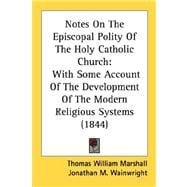 Notes on the Episcopal Polity of the Holy Catholic Church : With Some Account of the Development of the Modern Religious Systems (1844)