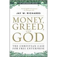 Money, Greed, and God by Richards, Jay W., 9780062841001