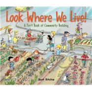 Look Where We Live! A First Book of Community Building by Ritchie, Scot; Ritchie, Scot, 9781771381024