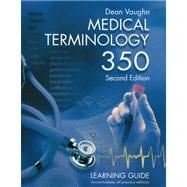 Medical Terminology 350 : Learning Guide by Vaughn, Dean, 9780914901129