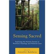 Sensing Sacred Exploring the Human Senses in Practical Theology and Pastoral Care