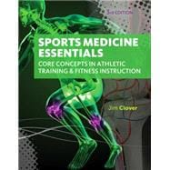 Sports Medicine Essentials Core Concepts in Athletic Training & Fitness Instruction (with Premium Web Site Printed Access Card 2 terms (12 months))