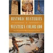 Historic Mysteries of Western Colorado by Bailey, David P., 9781467141376