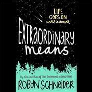 Extraordinary Means by Schneider, Robyn; Fouhey, James; Hvam, Khristine, 9781504611466