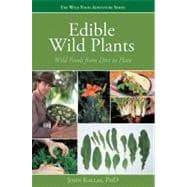 Edible Wild Plants : Wild Foods from Dirt to Plate,9781423601500