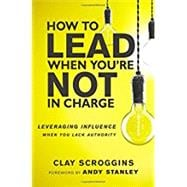 How to Lead When You're Not in Charge by Scroggins, Clay; Stanley, Andy, 9780310531579