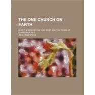 The One Church on Earth: How It Is Manifested, and What Are the Terms of Communion in It