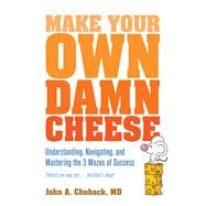 Make Your Own Damn Cheese by Chuback, John A., M.d., 9780757321825
