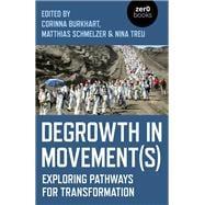 Degrowth in Movement(s) Exploring Pathways for Transformation by Treu, Nina; Schmelzer, Matthias; Burkhart, Corinna, 9781789041866
