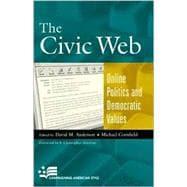 The Civic Web Online Politics and Democratic Values