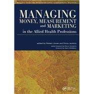 Managing Money, Measurement and Marketing in the Allied Health Professions by Jones,Robert, 9781846191985