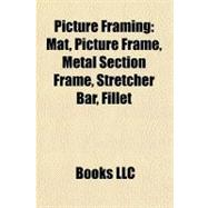 Picture Framing : Mat, Picture Frame, Metal Section Frame, Stretcher Bar, Fillet by , 9781156932049