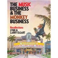 The Music Business and the Monkey Business by Elgart, Lynn; Elgart, Larry, 9781480812062
