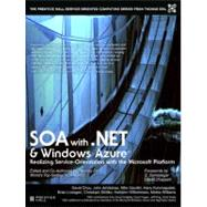 SOA with .NET and Windows Azure Realizing Service-Orientation with the Microsoft Platform
