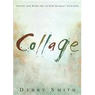 Collage: Poetry and Word Art to Stir Intimacy With God by Smith, Debby, 9781631852343