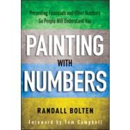 Painting with Numbers Presenting Financials and Other Numbers So People Will Understand You
