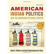 American Indian Politics and the American Political System by Wilkins, David E.; Kiiwetinepinesiik Stark, Heidi, 9781442252653