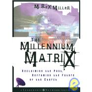 The Millennium Matrix Reclaiming the Past, Reframing the Future of the Church