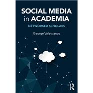 Social Media in Academia: Networked Scholars by Veletsianos; George, 9781138822740