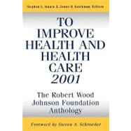 To Improve Health and Health Care 2001 The Robert Wood Johnson Foundation Anthology