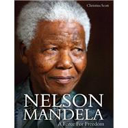 Nelson Mandela A Force for Freedom