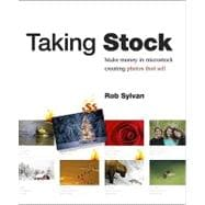 Taking Stock : Make Money in Microstock Creating Photos That Sell,9780321713070