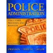 Police Administration : Structures, Processes and Behavior