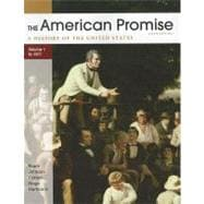 The American Promise, Volume I: To 1877 A History of the United States
