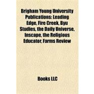Brigham Young University Publications : Leading Edge, Fire Creek, Byu Studies, the Daily Universe, Inscape, the Religious Educator, Farms Review