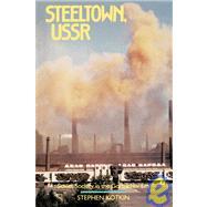 Steeltown, U. S. S. R. :...,Kotkin, Stephen,9780520073531