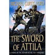 The Sword of Attila A Novel of the Last Years of Rome