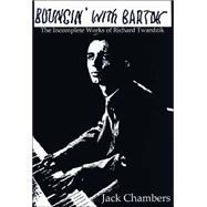 Bouncin' with Bartok : The Incomplete Works of Richard Twardzik
