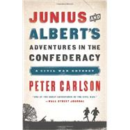 Junius and Albert's Adventures in the Confederacy: A Civil War Odyssey by Carlson, Peter, 9781610393799