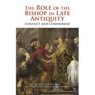 The Role of the Bishop in Late Antiquity Conflict and Compromise