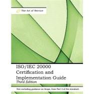 ISO/IEC 20000 Certification and Implementation Guide - Standard Introduction, Tips for Successful ISO/IEC 20000 Certification, FAQs, Mapping Responsibilities, Terms, Definitions and ISO 20000 Acronyms - Third Edition