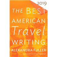 The Best American Travel Writing 2019 by Fuller, Alexandra, 9780358094234