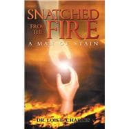 Snatched from the Fire by Charles, Lois E., 9781982204303