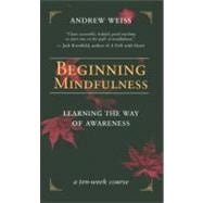 Beginning Mindfulness Learning the Way of Awareness by Weiss, Andrew, 9781577314417