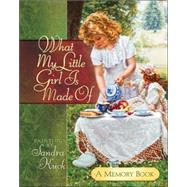 What My Little Girl Is Made Of : A Memory Book