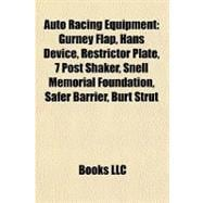 Auto Racing Equipment : Gurney Flap, Hans Device, Restrictor Plate, 7 Post Shaker, Snell Memorial Foundation, Safer Barrier, Burt Strut by , 9781155424545