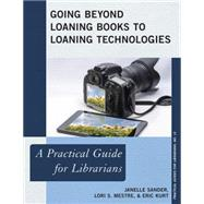 Going Beyond Loaning Books to Loaning Technologies A Practical Guide for Librarians