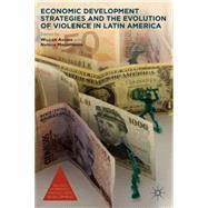 Economic Development Strategies and the Evolution of Violence in Latin America