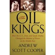 Oil Kings : How the U. S. , Iran, and Saudi Arabia Changed the Balance of Power in the Middle East,9781439155172