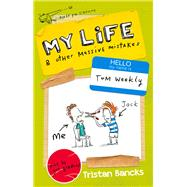 My Life & Other Massive Mistakes by Bancks, Tristan; Gordon, Gus, 9780857985293